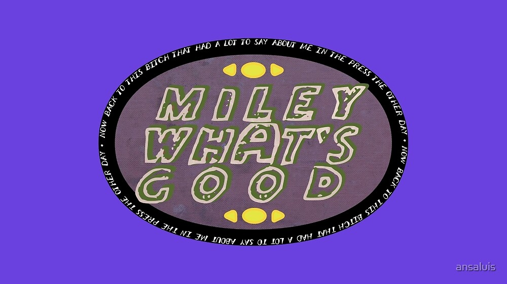 Miley What's Good by ansaluis