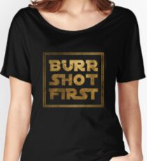 Burr Shot First - Gold Women's Relaxed Fit T-Shirt
