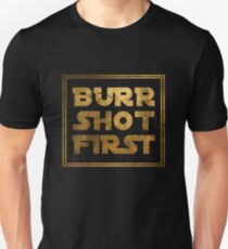 Burr Shot zuerst - Gold Unisex T-Shirt