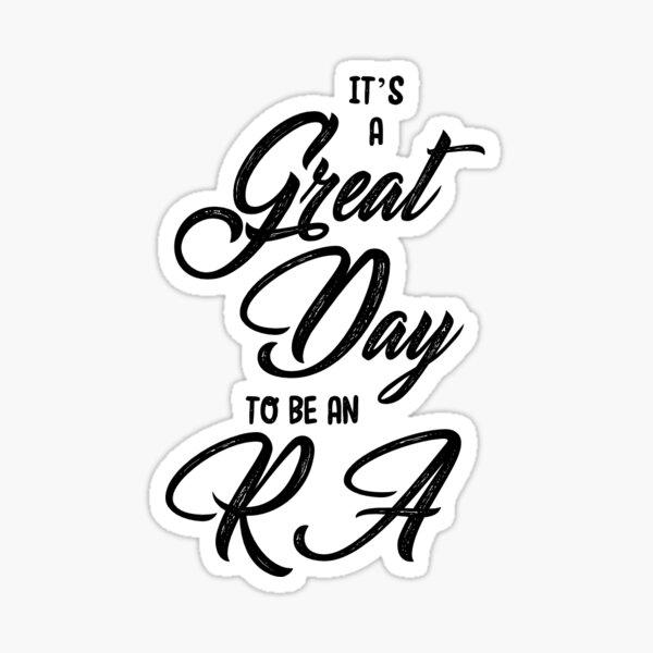 Great Day to RA Sticker