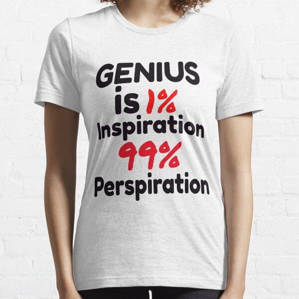Genius is 1% inspiration, 99% perspiration Essential T-Shirt