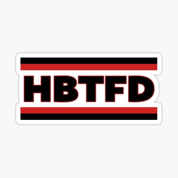 HBTFD Shirt; HBTFD; hoodie; HBTFD sticker; HBTFD Socks Sticker