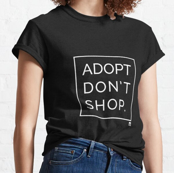 Adopt don't shop #11 - Adopt Don't shop - Original by Oser, 10% proceeds to charity Classic T-Shirt