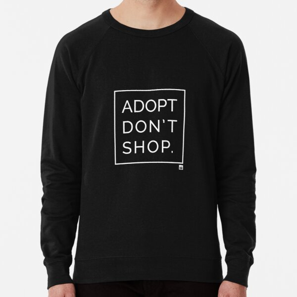 Adopt don't shop #11 - Adopt Don't shop - Original by Oser, 10% proceeds to charity Lightweight Sweatshirt