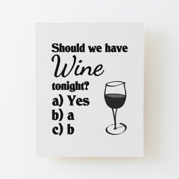 Should we have wine tonight? Wood Mounted Print