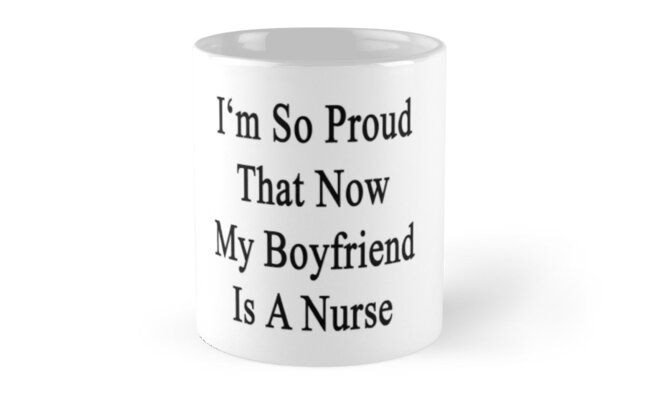 I'm So Proud That Now My Boyfriend Is A Nurse  by supernova23