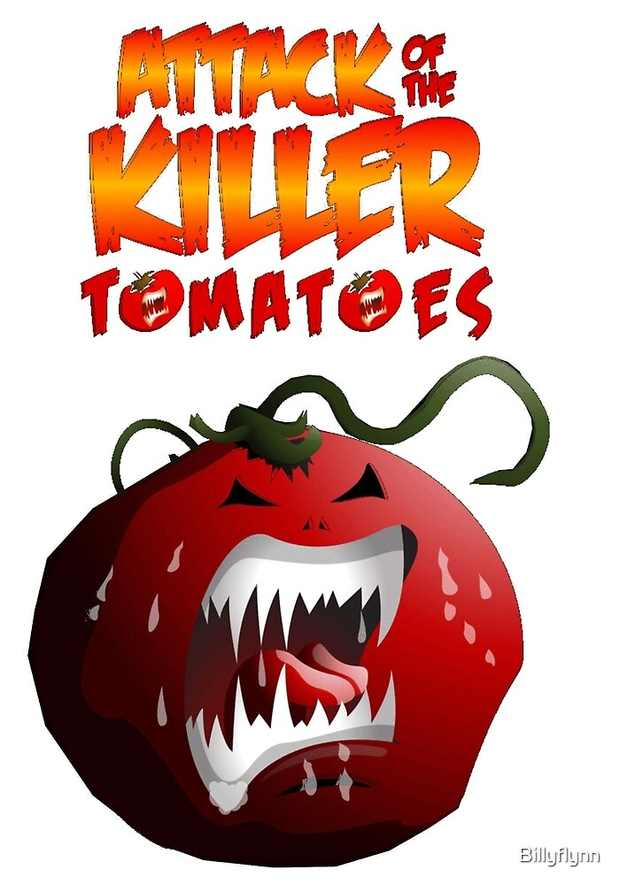 Attack Of the Killer Tomatoes by Billyflynn
