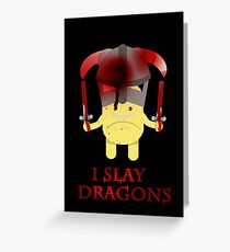I Slay Dragons! Greeting Card