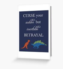 Curse Your Sudden But Inevitable Betrayal Greeting Card