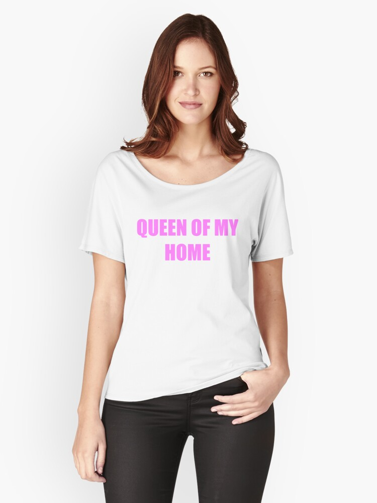 Queen of my home Women's Relaxed Fit T-Shirt Front