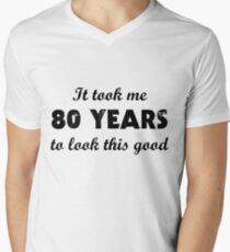 It Took Me 80 Years To Look This Good Men's V-Neck T-Shirt