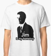 Jim is My Homeboy Classic T-Shirt