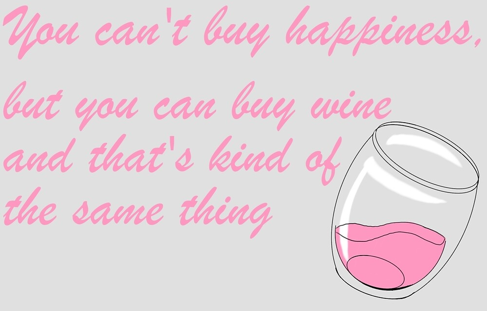 You Can't Buy happiness, but you can buy wine by SonneFaunArt