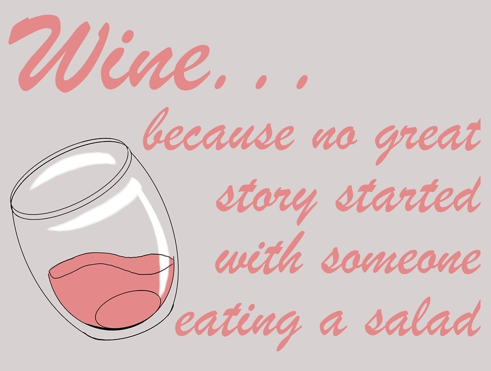 Wine... because no great story started with someone eating a salad by SonneFaunArt