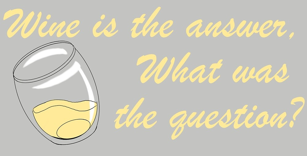 Wine is the answer. What was the Question? by SonneFaunArt