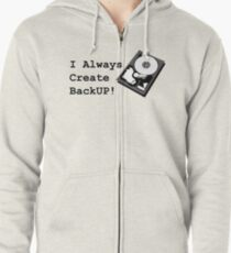 I always create BackUp! Zipped Hoodie