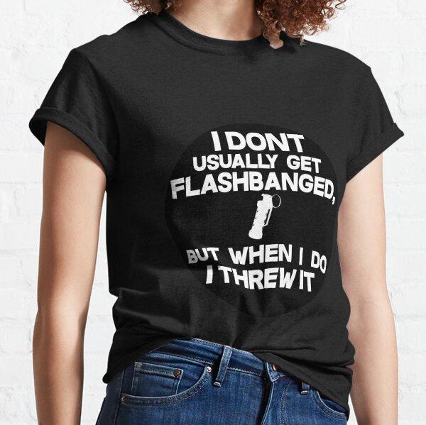 CS:GO I DONT USUALLY GET FLASHBANGED BLACK Classic T-Shirt