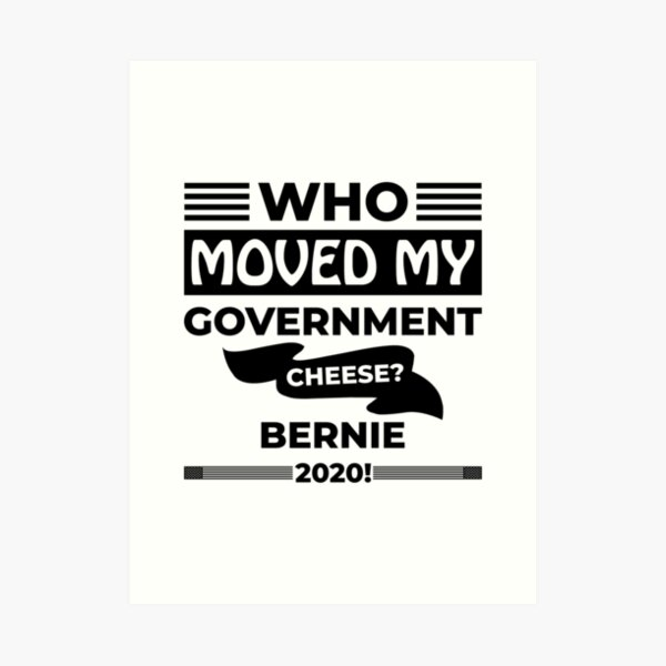 Who Moved my Government Cheese? Bernie 2020! Art Print