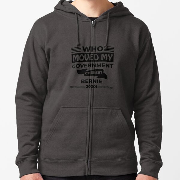 Who Moved my Government Cheese? Bernie 2020! Zipped Hoodie