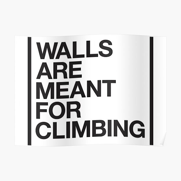 Walls Are Meant For Climbing  Poster