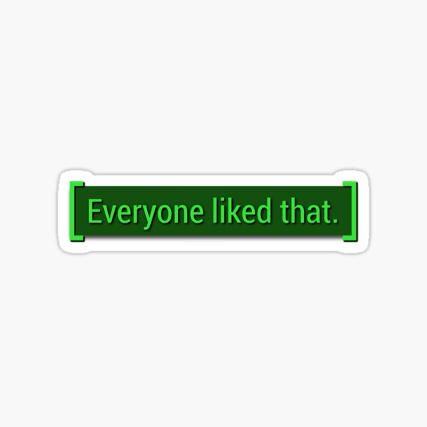 Everyone Liked That - Fallout Meme Sticker