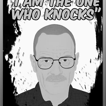Breaking Bad - I Am The One Who Knocks  by lukeshirt