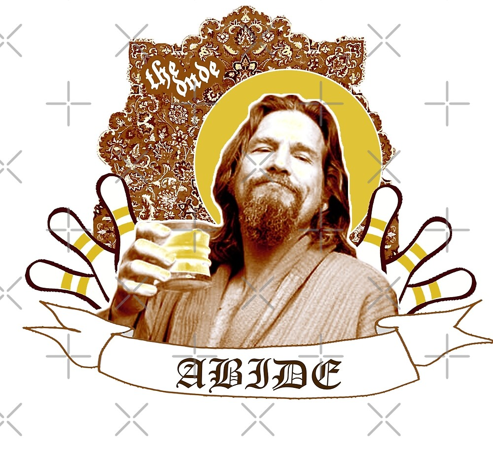 The Dude Abides by Moira Gibbons