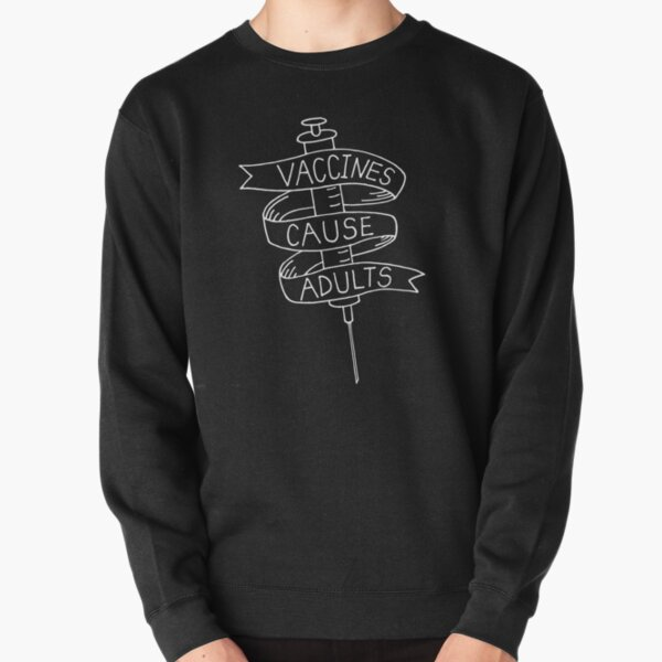 Vaccines Cause Adults Pullover Sweatshirt