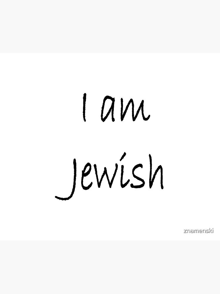 I am Jewish, #IamJewish, #I, #am, #Jewish, #Iam, Jews, #Jews, Jewish People, #JewishPeople, Yehudim, #Yehudim, ethnoreligious group, nation by znamenski
