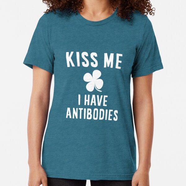 Kiss Me I Have Antibodies  Tri-blend T-Shirt