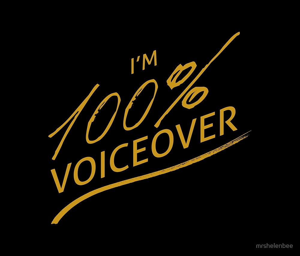 I'm 100% Voiceover by mrshelenbee