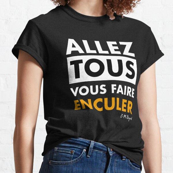 Allez tous vous faire enculer (V2) Classic T-Shirt
