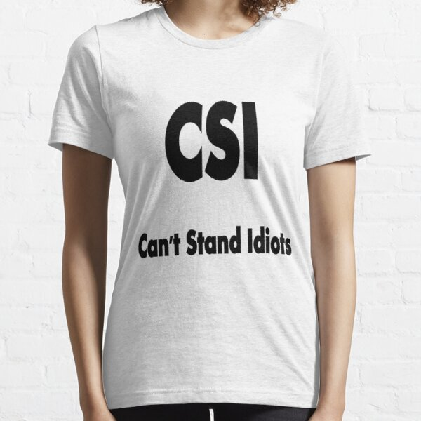CSI, the true meaning !!! © Essential T-Shirt
