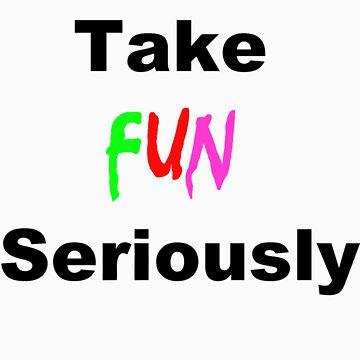 Take Fun Seriously by MadCrazy