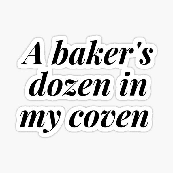 A BAKER'S DOZEN IN MY COVEN Sticker