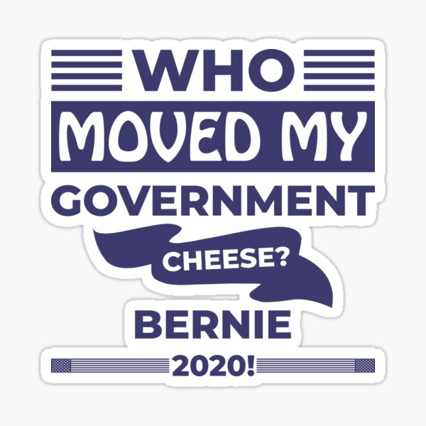 Who Moved my Government Cheese? Bernie 2020! Sticker