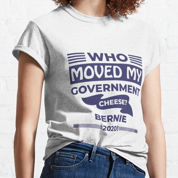 Who Moved my Government Cheese? Bernie 2020! Classic T-Shirt