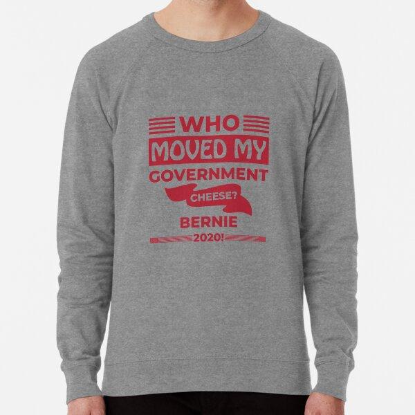 Who Moved my Government Cheese? Bernie 2020! Lightweight Sweatshirt