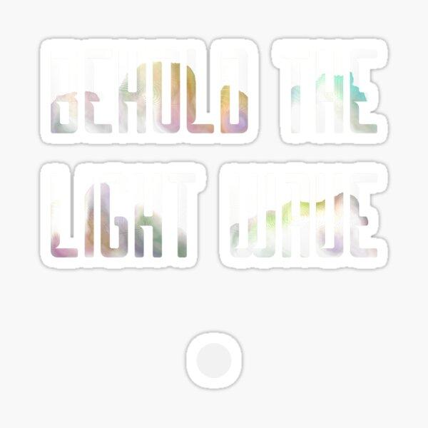 Behold the Light Wave Sticker