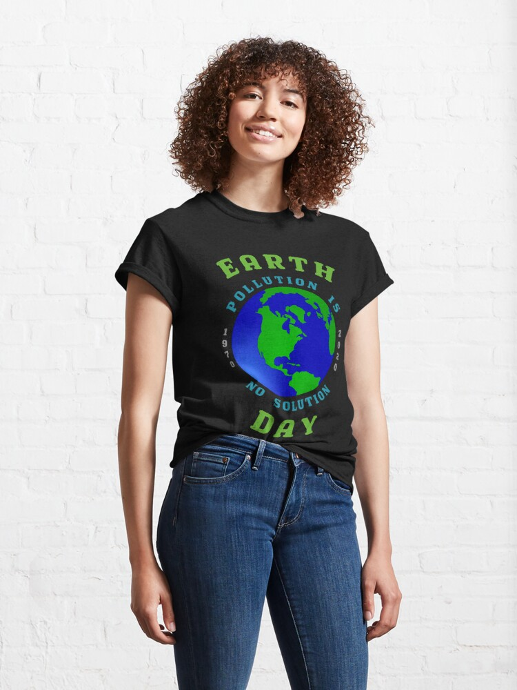 Alternate view of Earth Day Pollution No Solution Save Rain Forest. Classic T-Shirt