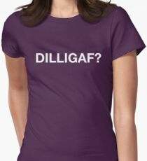 DILLIGAF? Womens Fitted T-Shirt