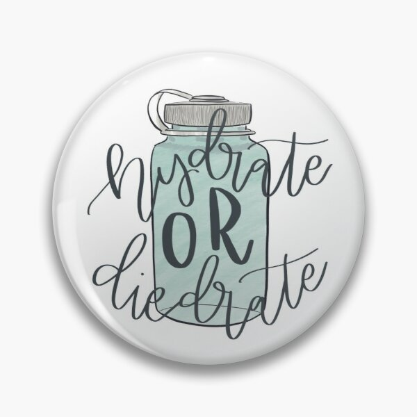 Hydrate or Die-drate  Pin
