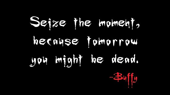 Seize the Moment - Says Buffy by ekheart