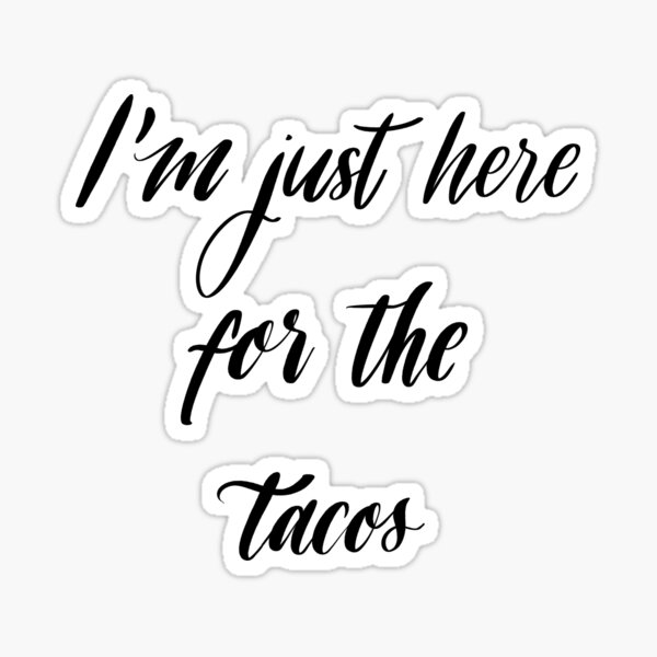 I'm Just Here For The Tacos Sticker