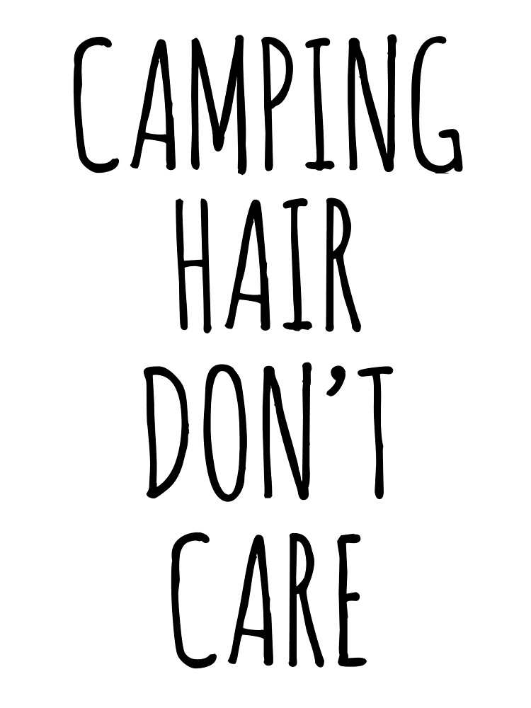 Camping Hair Don't Care by koleson