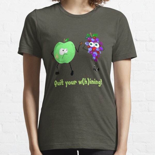 Quit Your W(h)ining! Essential T-Shirt