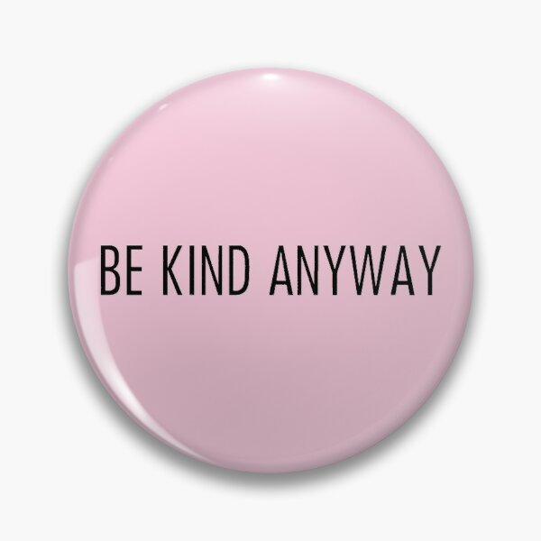 be kind anyway pink Pin