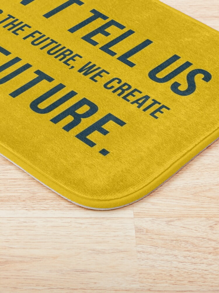 Alternate view of Don't tell us WHAT IS THE FUTURE, WE CREATE the future! Bath Mat