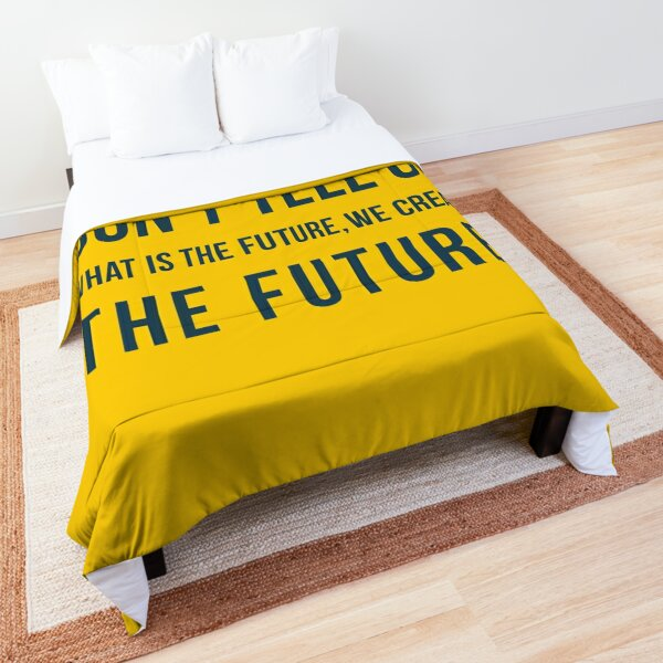 Don't tell us WHAT IS THE FUTURE, WE CREATE the future! Comforter