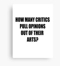 How many critics pull opinions out of their arts? Canvas Print